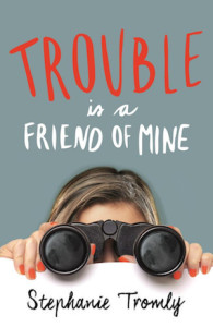 TROUBLE-IS-A-FRIEND-OF-MINE-by-Stephanie-Tromly